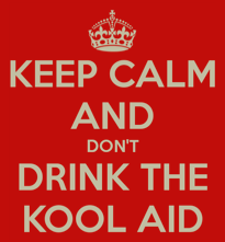 Keep Calm Don't Drink Kool-Aid